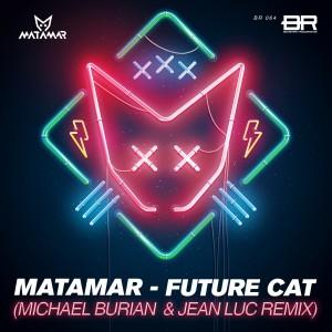 MATAMAR---Future-Cat-(Michael-Burian-&-Jean-Luc-remix)